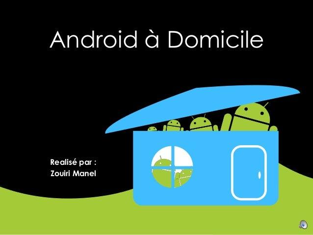 Android à Domicile  Realisé par : Zouiri Manel