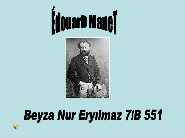 ÉdouarD ManeT Beyza Nur Eryılmaz 7/B 551