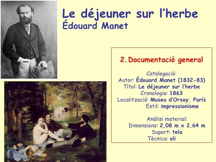 Le déjeuner sur l'herbe  Édouard Manet   <ul><li>Documentació general </li></ul><ul><li>Catalogació: </li></ul><ul><li>Aut...