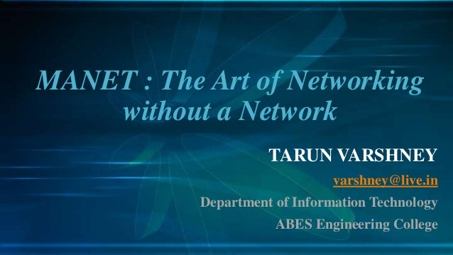 TARUN VARSHNEYvarshney@live.inDepartment of Information TechnologyABES Engineering CollegeMANET : The Art of Networkingwit...