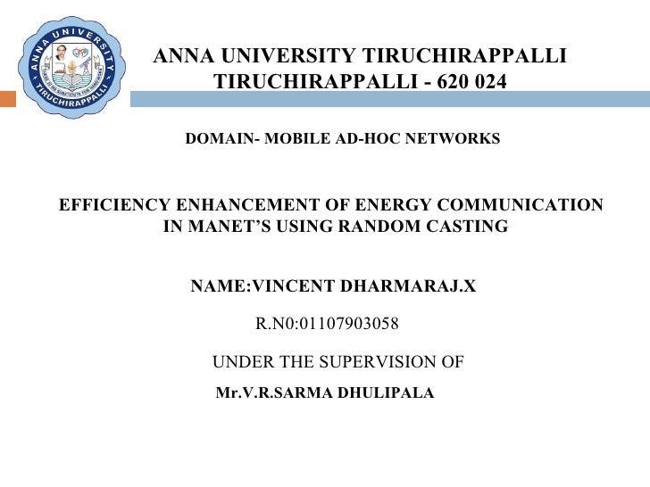 ANNA UNIVERSITY TIRUCHIRAPPALLI TIRUCHIRAPPALLI - 620 024 DOMAIN- MOBILE AD-HOC NETWORKS  EFFICIENCY ENHANCEMENT OF ENERGY...