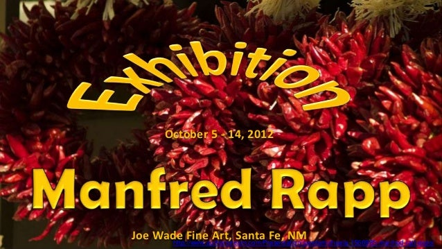 October 5 - 14, 2012Joe Wade Fine Art, Santa Fe, NM       http://www.authorstream.com/Presentation/sandamichaela-1566985-m...