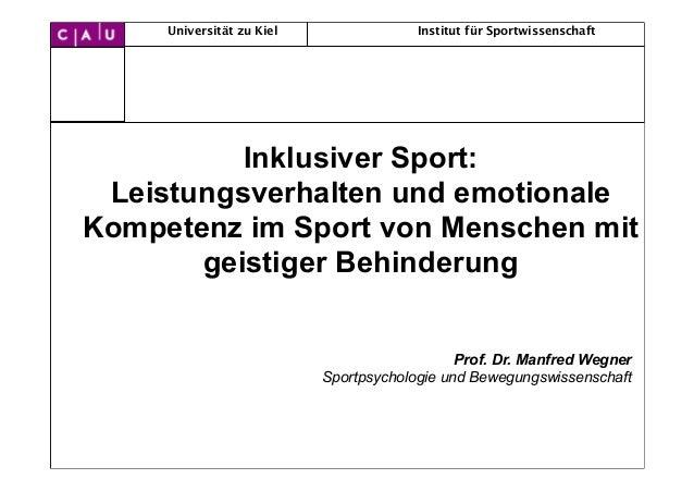 Universität zu Kiel Institut für SportwissenschaftInklusiver Sport:Leistungsverhalten und emotionaleKompetenz im Sport von...