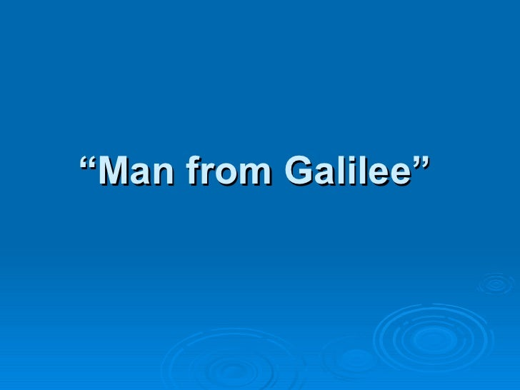 """ Man from Galilee"""