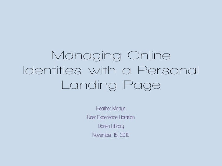 Managing OnlineIdentities with a Personal       Landing Page             Heather Martyn         User Experience Librarian ...