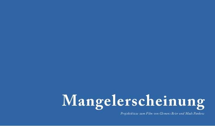Mangelerscheinung      Projektskizze zum Film von Clemens Beier und Mads Pankow