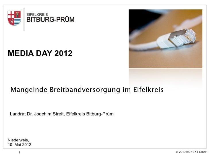 MEDIA DAY 2012 Mangelnde Breitbandversorgung im Eifelkreis Landrat Dr. Joachim Streit, Eifelkreis Bitburg-PrümNiederweis,1...