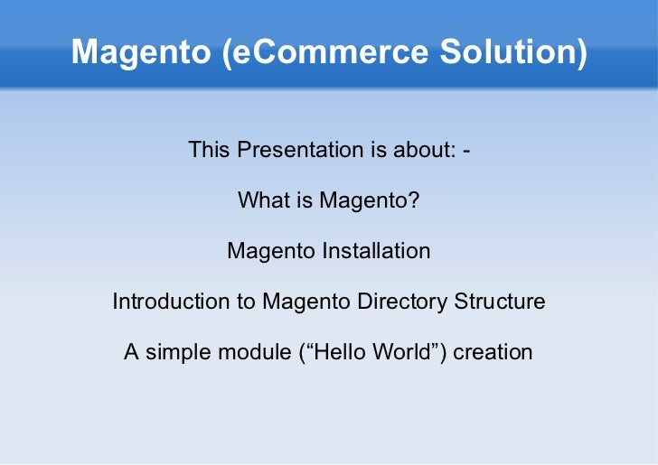 Magento (eCommerce Solution) This Presentation is about: - What is Magento? Magento Installation Introduction to Magento D...