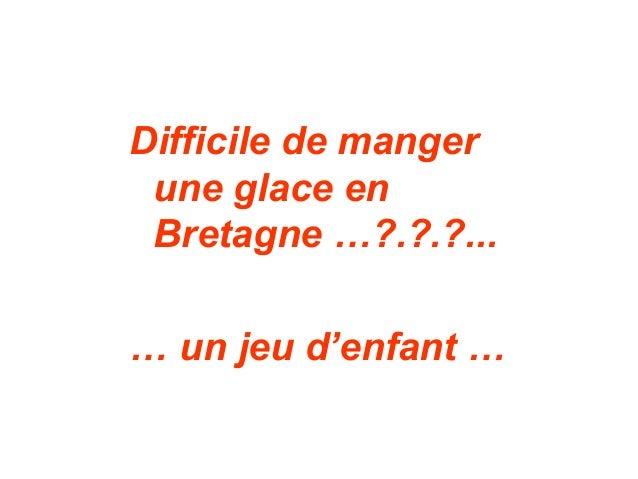 Difficile de manger une glace en Bretagne …?.?.?... … un jeu d'enfant …