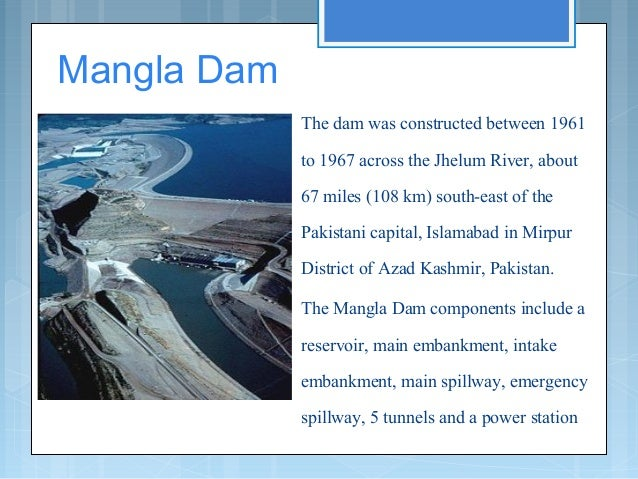 Mangla Dam  The dam was constructed between 1961 to 1967 across the Jhelum River, about 67 miles (108 km) south-east of t...