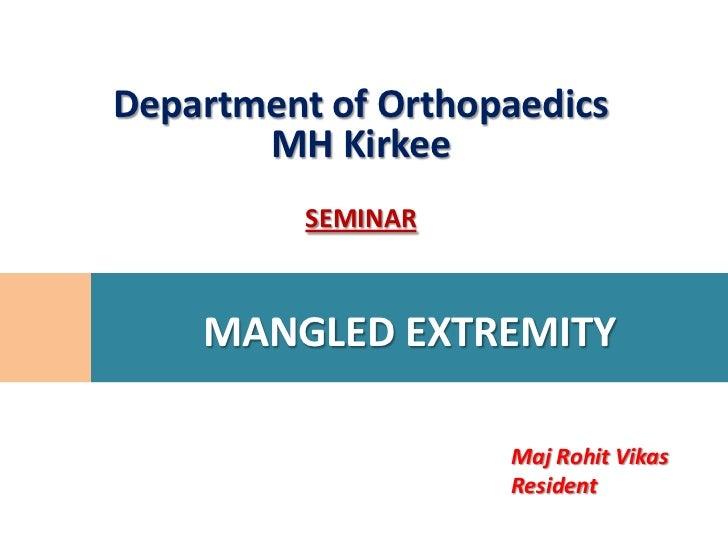 Department of Orthopaedics       MH Kirkee          SEMINAR    MANGLED EXTREMITY                    Maj Rohit Vikas       ...