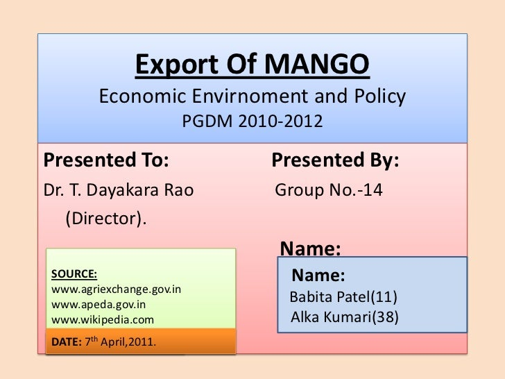 Export Of MANGO          Economic Envirnoment and Policy                           PGDM 2010-2012Presented To:            ...