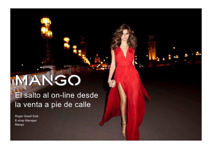 El salto al on-line desdela venta a pie de calleRoger Graell SoléE-shop ManagerMango                                      ...