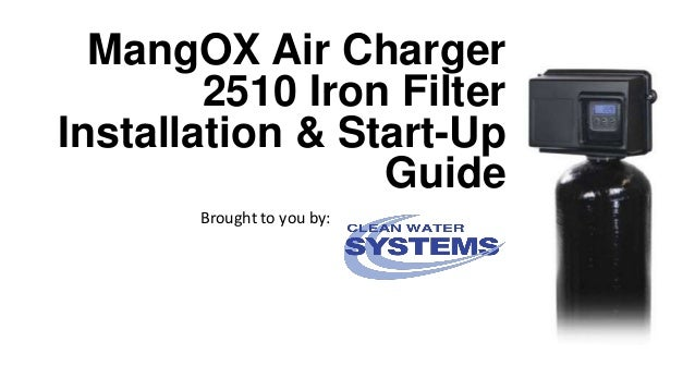 MangOX Air Charger 2510 Iron Filter Installation & Start-Up Guide Brought to you by: