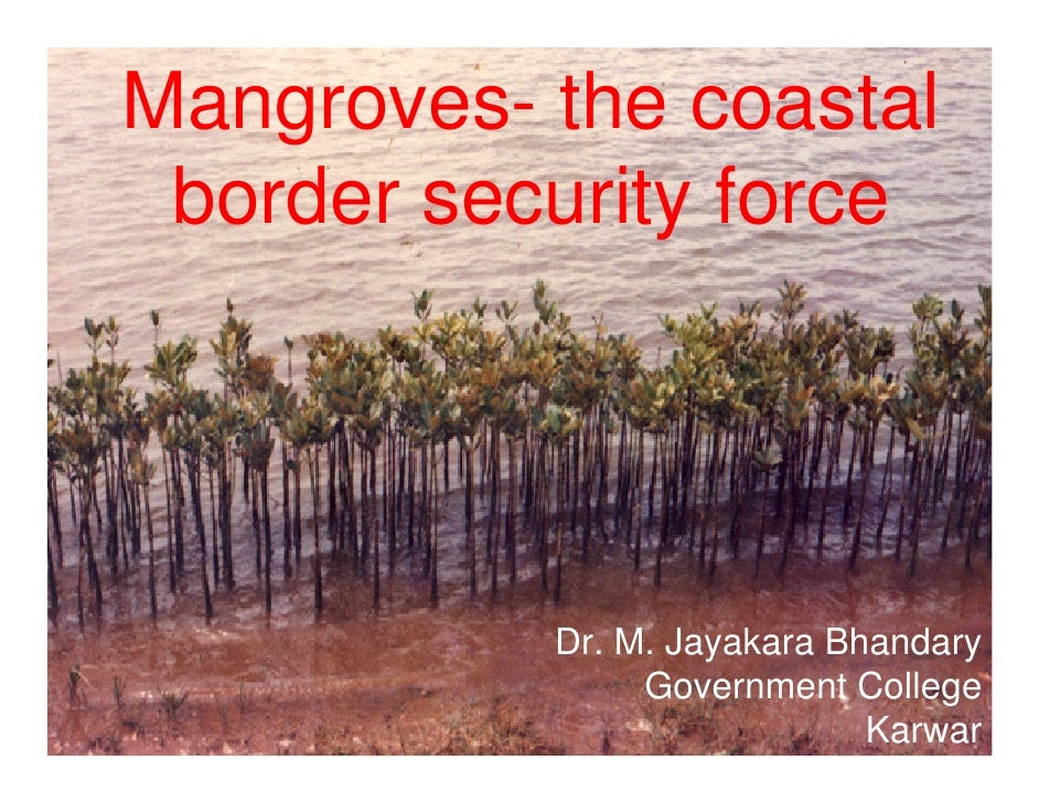 Mangroves- the coastal  border security force                Dr. M. Jayakara Bhandary                 Government College  ...