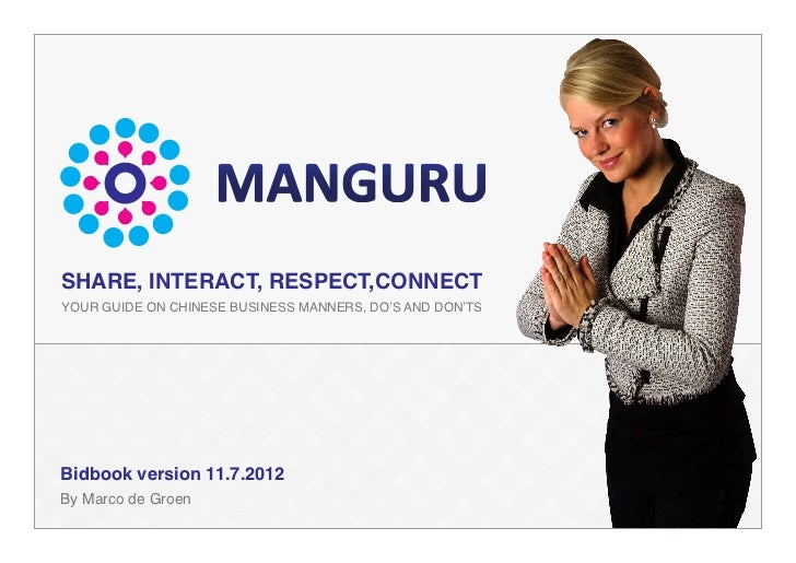 SHARE, INTERACT, RESPECT,CONNECTYOUR GUIDE ON CHINESE BUSINESS MANNERS, DO'S AND DON'TSBidbook version 11.7.2012By Marco d...