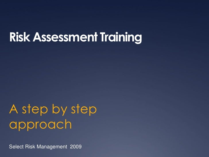 Risk Assessment TrainingA step by stepapproachSelect Risk Management 2009