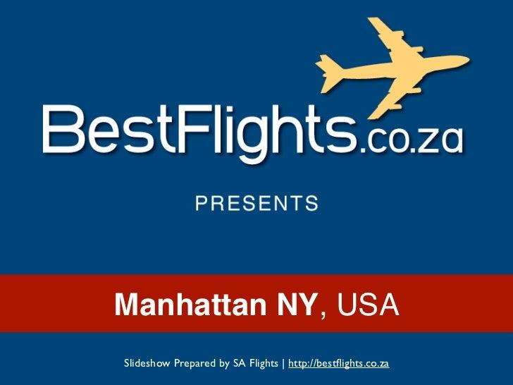 Manhattan NY, USASlideshow Prepared by SA Flights | http://bestflights.co.za