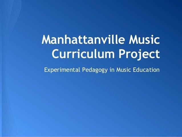 Manhattanville MusicCurriculum ProjectExperimental Pedagogy in Music Education