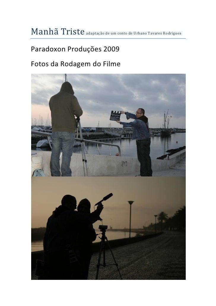 Manhã Triste adaptação de um conto de Urbano Tavares Rodrigues Paradoxon Produções 2009 Fotos da Rodagem do Filme