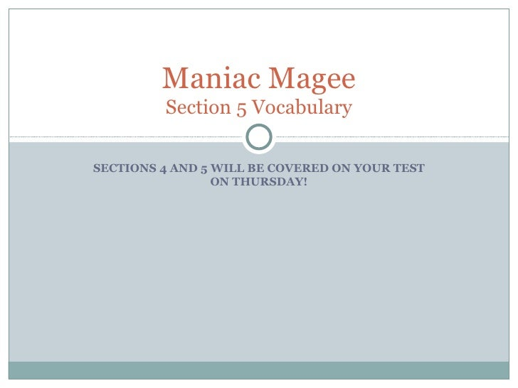 SECTIONS 4 AND 5 WILL BE COVERED ON YOUR TEST ON THURSDAY! Maniac Magee Section 5 Vocabulary