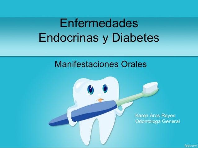 Enfermedades Endocrinas y Diabetes Manifestaciones Orales Karen Aros Reyes Odontologa General
