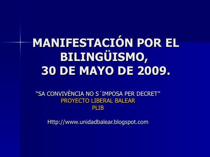 """MANIFESTACIÓN POR EL BILINGÜISMO,  30 DE MAYO DE 2009. """" SA CONVIVÈNCIA NO S´IMPOSA PER DECRET"""" PROYECTO LIBERAL BALEAR PL..."""