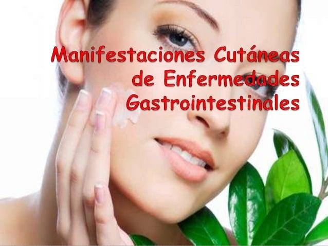La piel y el tracto gastrointestinal son dos aparatos en estrecha relación. Existen numerosas enfermedades que afectan pri...