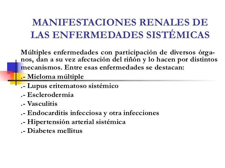 MANIFESTACIONES RENALES DE LAS ENFERMEDADES SISTÉMICAS Múltiples enfermedades con participación de diversos órga-  nos, da...