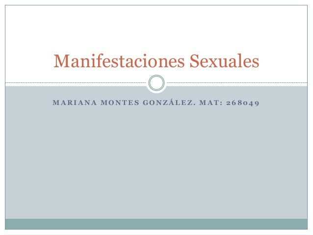 Manifestaciones SexualesMARIANA MONTES GONZÁLEZ. MAT: 268049
