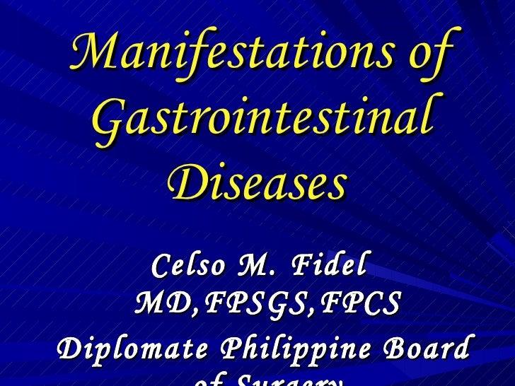 Manifestations of Gastrointestinal Diseases   <ul><li>Celso M. Fidel MD,FPSGS,FPCS </li></ul><ul><li>Diplomate Philippine ...