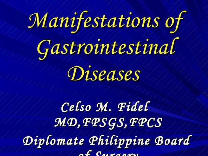 Manifestations of Gastrointestinal Diseases   <ul><li>Celso M. Fidel MD,FPSGS,FPCS </li></ul><ul><li>Diplomate Philippine ...