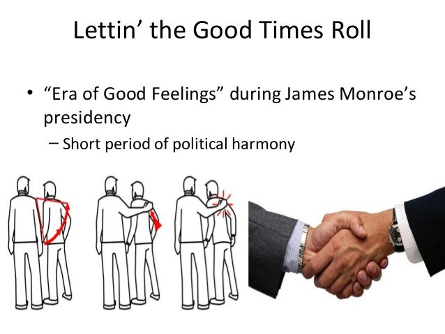 era of good feeling sectionalism Jorge era of good feelings dbq historians have traditionally labeled the period after the war of 1812 the era of good feelings evaluate the accuracy of this label, considering the emergence of nationalism and sectionalism thesis/intro the label, era of good feelings during monroe's presidency.