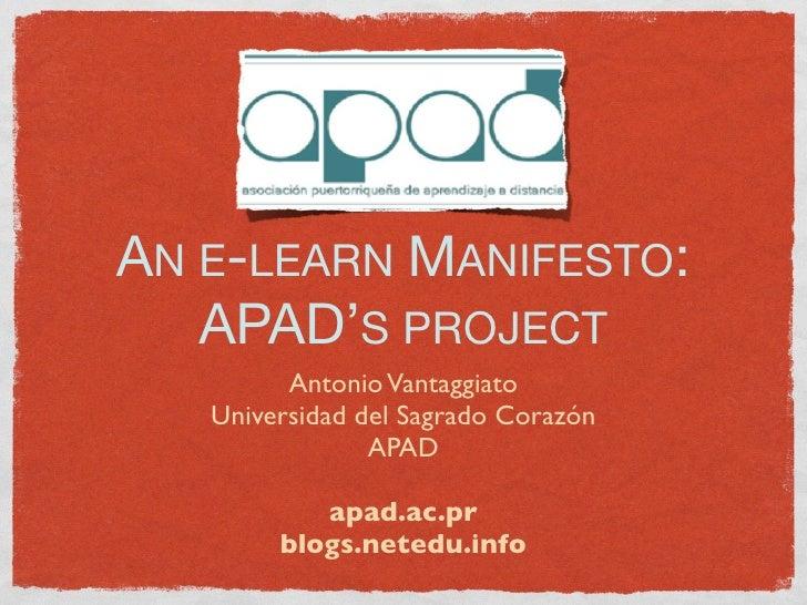 AN E-LEARN MANIFESTO:    APAD'S PROJECT          Antonio Vantaggiato    Universidad del Sagrado Corazón                 AP...