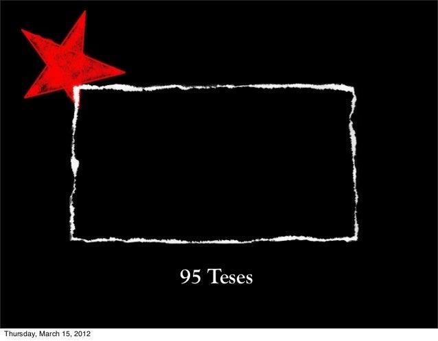 95 Teses Thursday, March 15, 2012