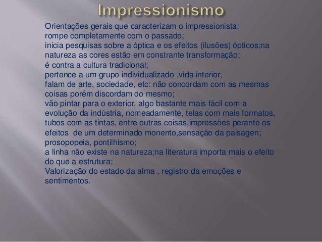 Orientações gerais que caracterizam o impressionista:  rompe completamente com o passado;  inicia pesquisas sobre a óptica...