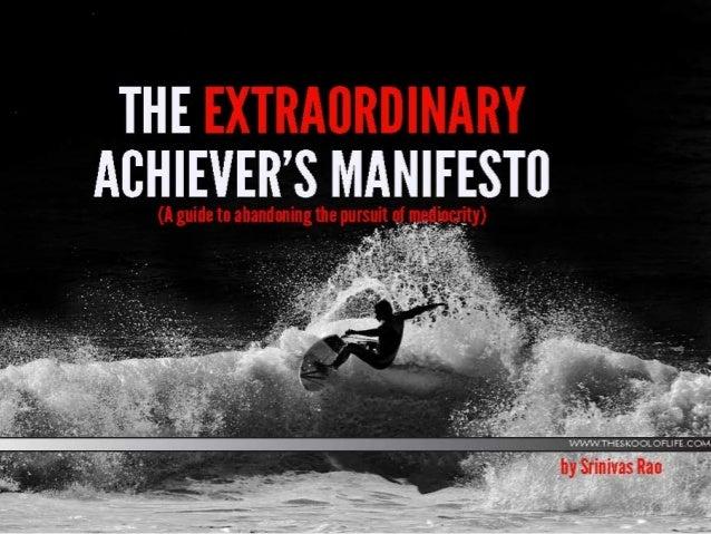 Download theFull Manifestohttp://theskooloflife.com/wordpress/the-extraordinary-                 achievers-manifesto/      ...