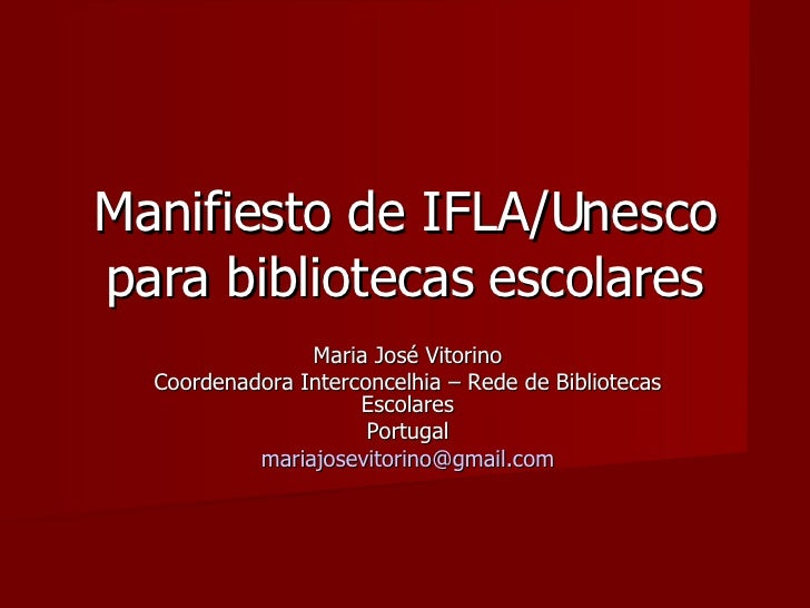 Manifiesto de IFLA/Unesco para bibliotecas escolares Maria José Vitorino Coordenadora Interconcelhia – Rede de Bibliotecas...
