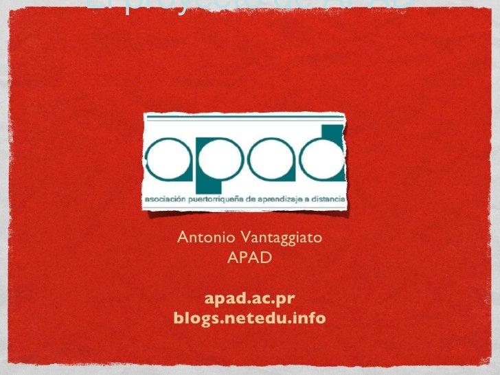 Manif(i)esto e-Learn   El proyecto de APAD          Antonio Vantaggiato            APAD         apad.ac.pr     blogs.neted...