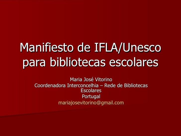 Manifiesto de IFLA/Unescopara bibliotecas escolares                Maria José Vitorino  Coordenadora Interconcelhia – Rede...