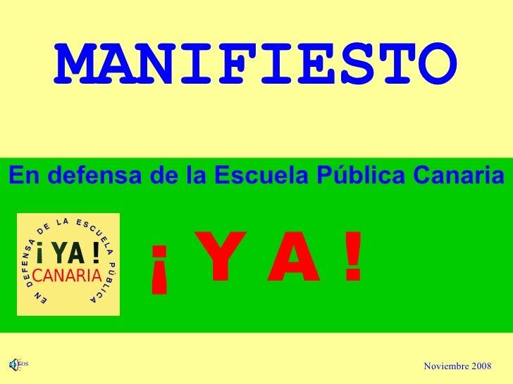 <ul><li>En defensa de la Escuela Pública Canaria </li></ul><ul><li>¡ Y A ! </li></ul>MANIFIESTO Noviembre 2008 EOS