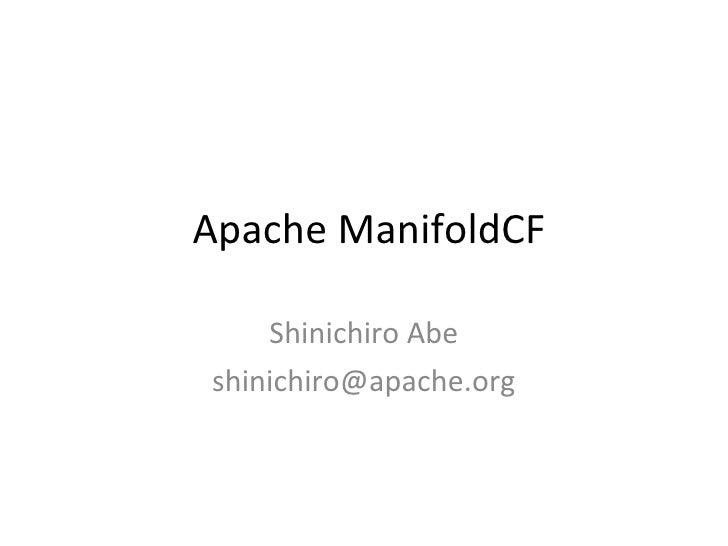 Apache ManifoldCF Shinichiro Abe [email_address]
