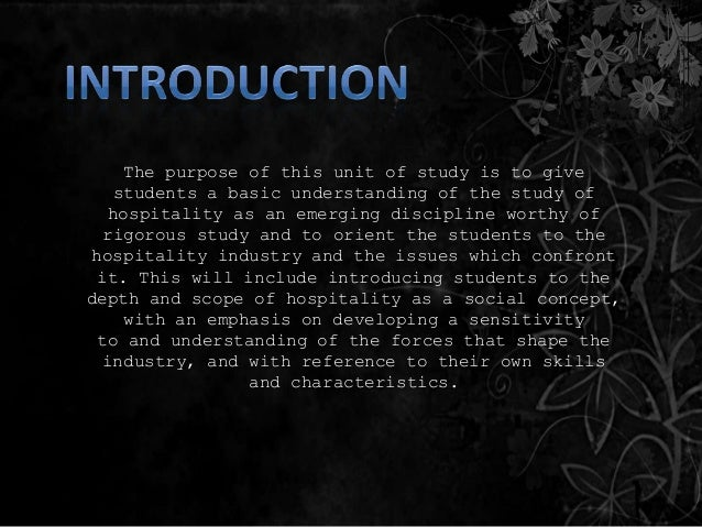 The purpose of this unit of study is to give students a basic understanding of the study of hospitality as an emerging dis...