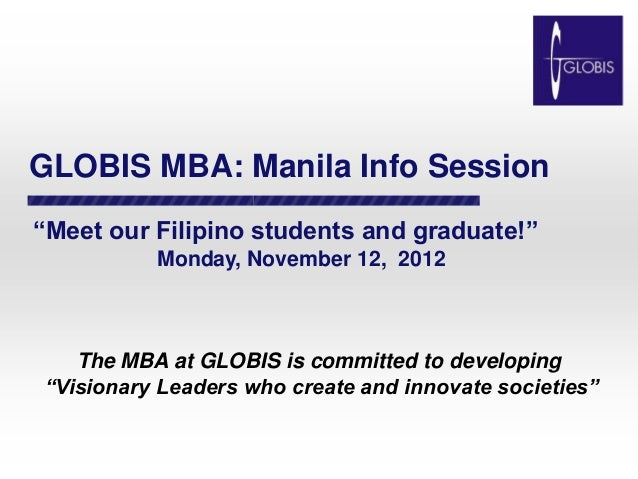 "GLOBIS MBA: Manila Info Session""Meet our Filipino students and graduate!""          Monday, November 12, 2012   The MBA at ..."