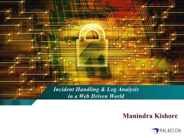 Incident Handling & Log Analysis in a Web Driven World Manindra Kishore