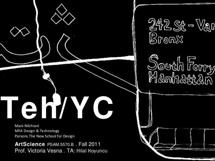 Teh/YC Mani Nilchiani  MFA Design & Technology  Parsons The New School for Design ArtScience  PSAM.5570.B   . Fall 2011 Pr...