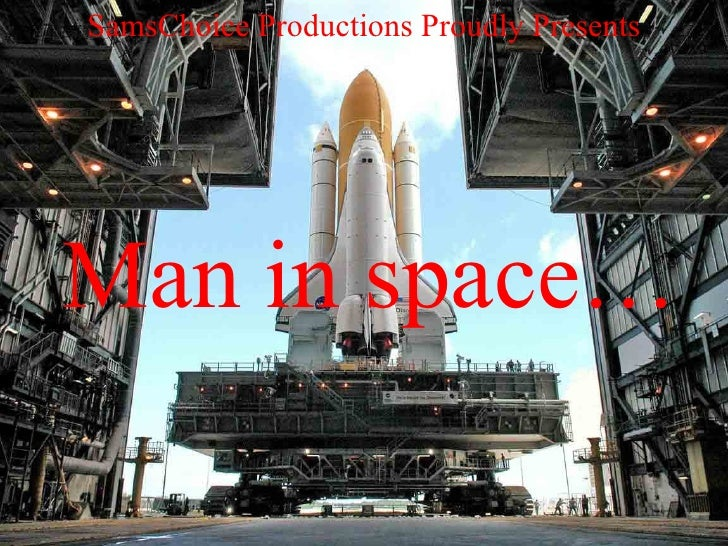 SamsChoice Productions Proudly Presents Man in space…