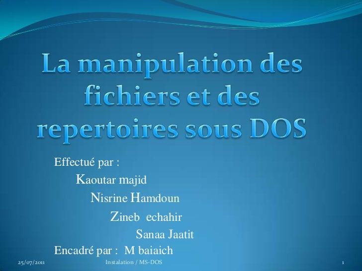 La manipulation des  fichiers et des repertoires sous DOS <br />Effectué par :<br />Kaoutarmajid<br />NisrineHamdoun<br />...