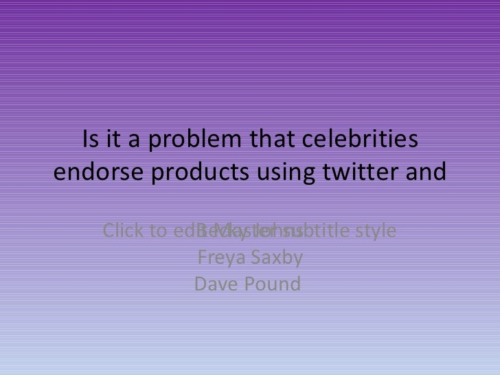 Manipm Is it a problem that celebrities endorse products using twitter and other social media? And if so should it be restricted?