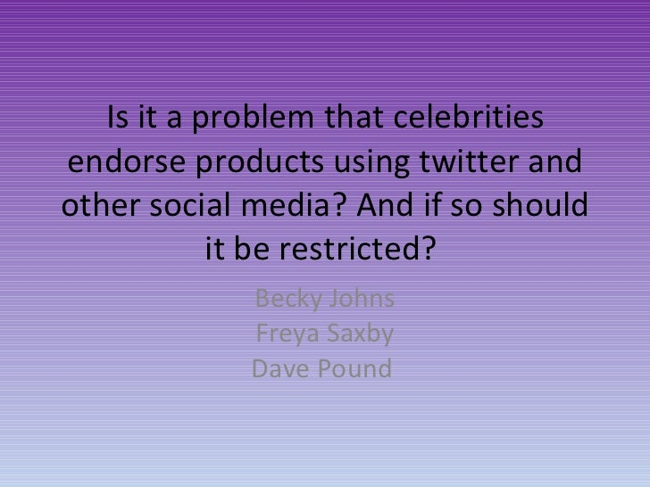 Is it a problem that celebrities endorse products using twitter and other social media? And if so should it be restricted?...